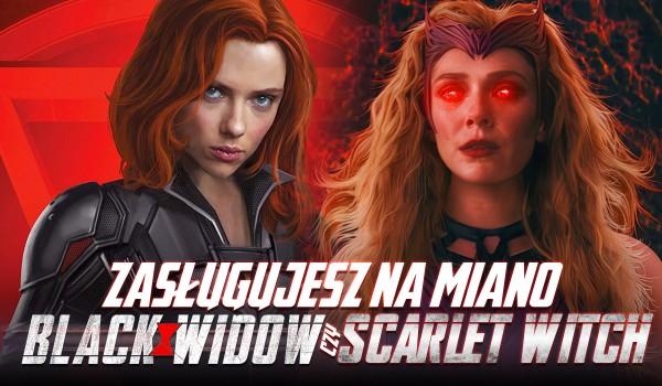 Zasługujesz na miano Czarnej Wdowy czy Scarlet Witch?