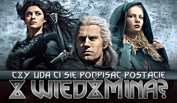Czy uda Ci się podpisać postacie z Wiedźmina?