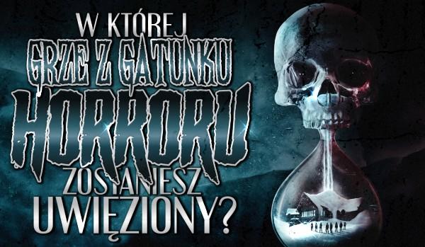 W której grze z gatunku horroru zostaniesz uwięziony?