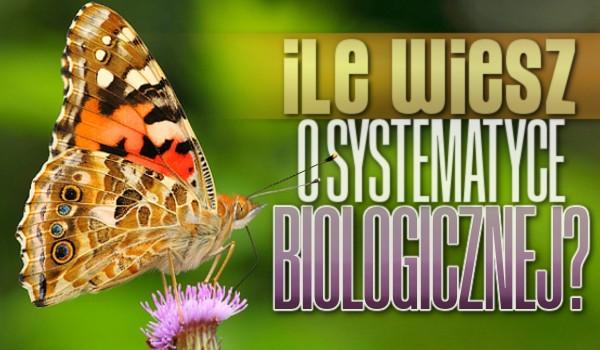 Ile wiesz o systematyce biologicznej?