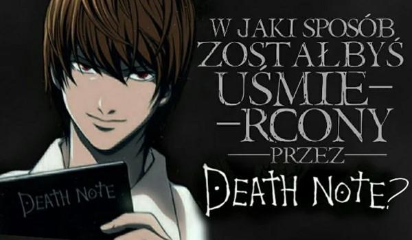 W jaki sposób zostaniesz uśmiercony przez Death Note?