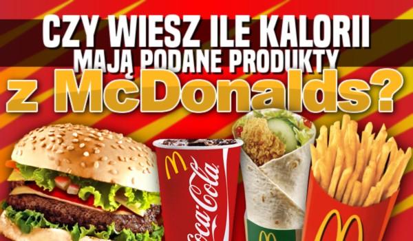 Czy wiesz, ile kalorii mają podane produkty z McDonald's?