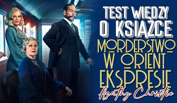 """Test wiedzy o książce """"Morderstwo w Orient Expressie"""" Agathy Christie!"""