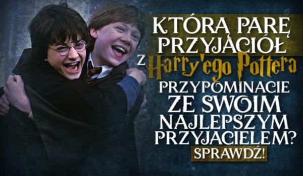 """Którą parę przyjaciół z """"Harry'ego Pottera"""" przypominacie ze swoim najlepszym przyjacielem?"""