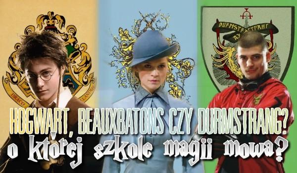 Hogwart, Beauxbatons czy Durmstrang – O której szkole magii mowa?
