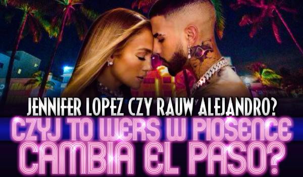 """Jennifer Lopez czy Rauw Alejandro – Czyj to wers w piosence ,,Cambia el paso""""?"""