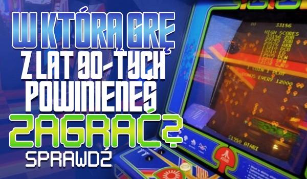 W którą grę z lat 90-tych powinieneś zagrać?