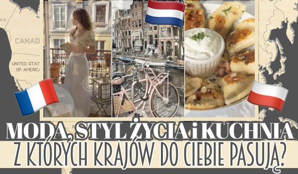 Moda, kuchnia i styl życia z których krajów do Ciebie pasują?