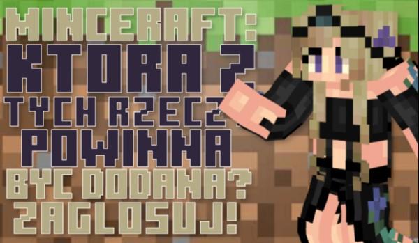 Która z tych rzeczy powinna zostać dodana do gry? – Minecraft!
