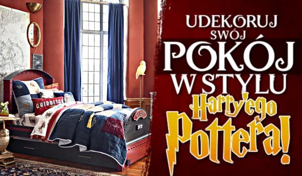 Udekoruj swój pokój w stylu Harry'ego Pottera!