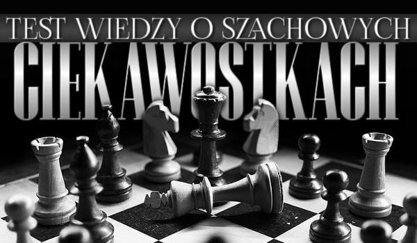 Test wiedzy o szachowych ciekawostkach!