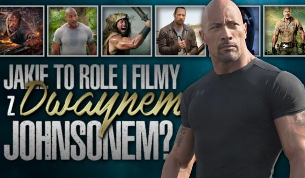 Jakie to są role i filmy z Dwaynem Johnsonem?
