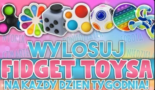 Zdrap Fidget Toys na każdy dzień tygodnia!