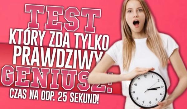 Test który zda tylko prawdziwy geniusz!