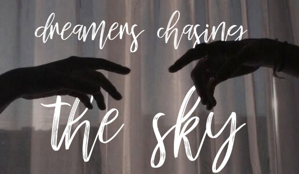 dreamers chasing the sky