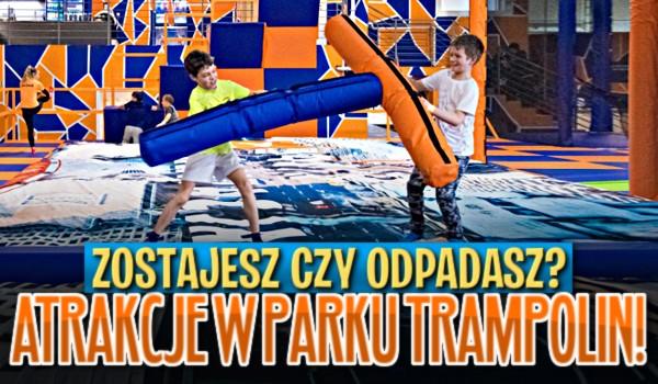 Zostajesz czy odpadasz? Atrakcje w parku trampolin!