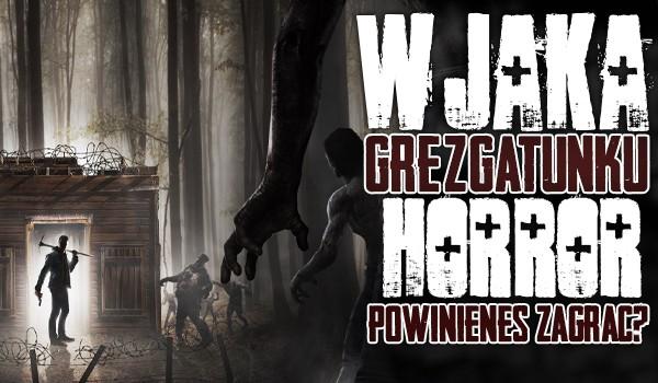 W jaką grę z gatunku horror powinieneś zagrać?