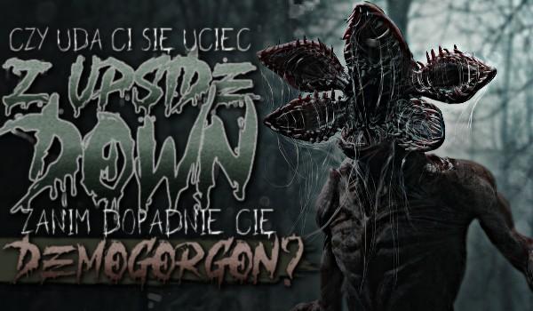 Czy uda Ci się uciec z Upside Down zanim dopadnie Cię Demogorgon?