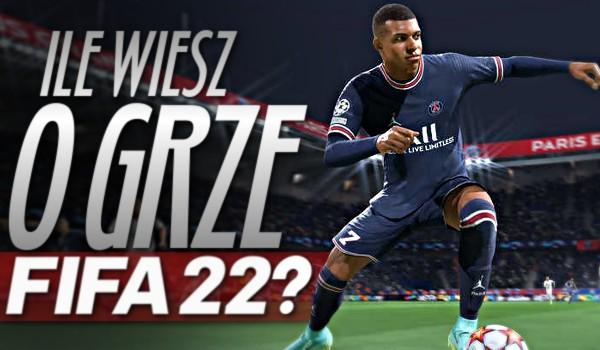 Ile wiesz o grze FIFA 22?