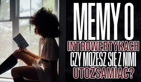 Memy o Introwertykach – Czy możesz się z nimi utożsamiać?