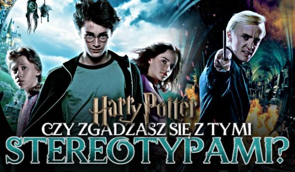 Czy zgadzasz się z tymi stereotypami? – Harry Potter