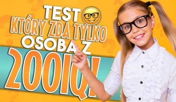 Test, który zda tylko osoba z 200IQ!