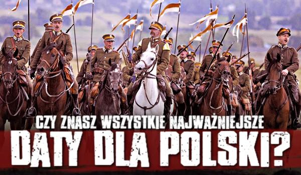 Czy znasz wszystkie najważniejsze daty dla Polski?