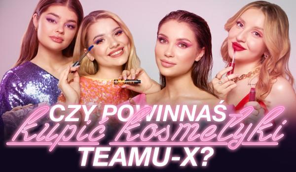 Czy powinnaś kupić kosmetyki Teamu X?