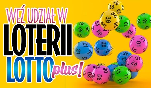 Weź udział w loterii LOTTO PLUS!