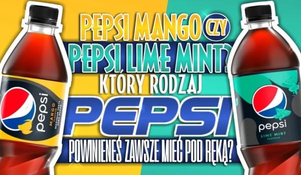 Pepsi Mango czy Pepsi Lime Mint – Który rodzaj Pepsi powinieneś zawsze mieć pod ręką?