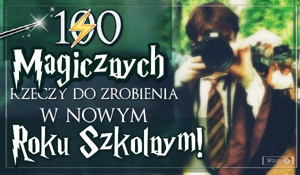 100 magicznych rzeczy do zrobienia w nowym roku szkolnym!