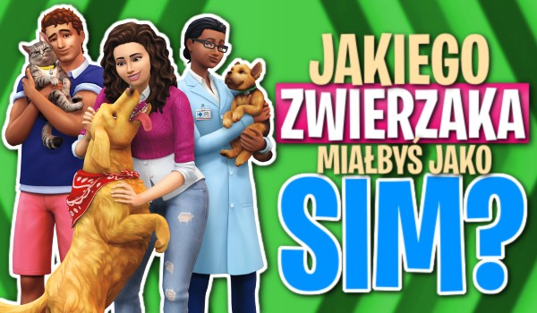 Jakiego zwierzaka miałbyś jako sim w The Sims 4?