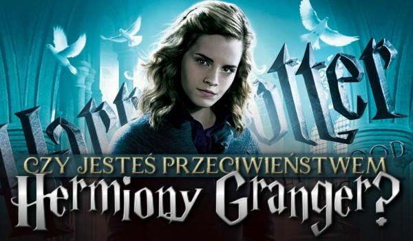 Czy jesteś przeciwieństwem Hermiony Granger?