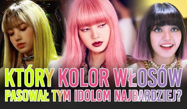 Który kolor włosów pasował tym idolom najbardziej?