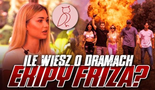 Ile wiesz o dramach Ekipy Friza?