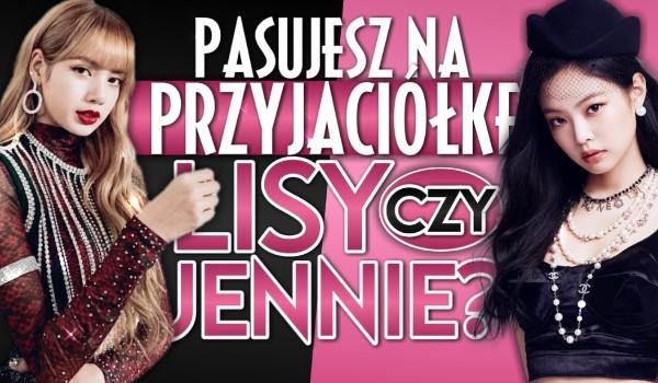 Pasujesz na przyjaciółkę Lisy czy Jennie?