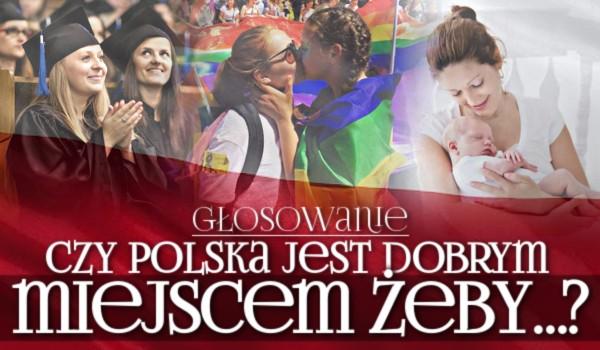 Czy Polska jest dobrym miejscem, żeby…? – Głosowanie!