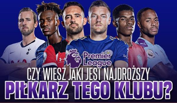 Czy wiesz, jaki jest najdroższy piłkarz tego klubu? (Edycja: Premier League)