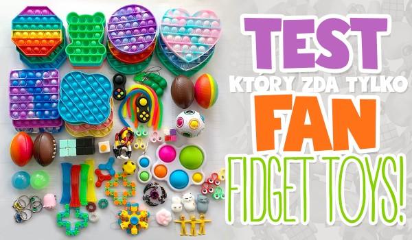 Test, który zda tylko prawdziwy fan fidget toys!