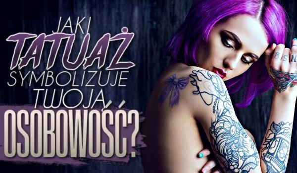 Jaki tatuaż symbolizuje Twoją osobowość?