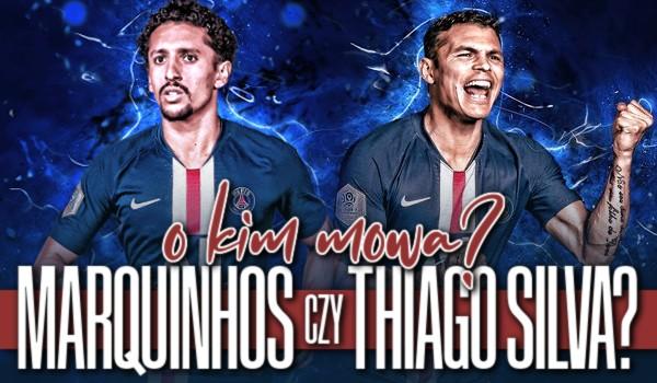 Marquinhos czy Thiago Silva? – O kim mowa?