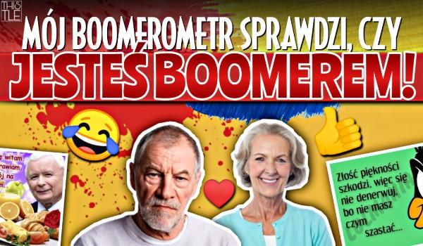 Mój boomerometr sprawdzi, czy jesteś boomerem!