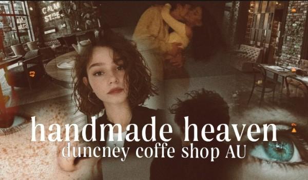 Handmade Heaven |duncney coffee shop au| •1•