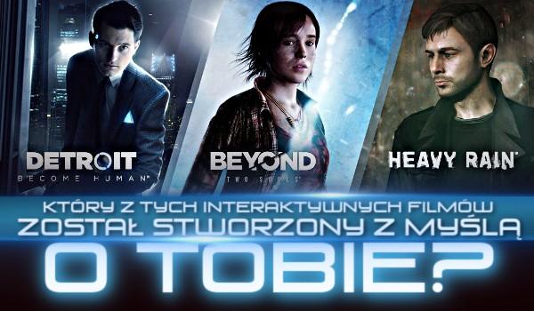 Detroit: Become Human, Beyond: Two Souls czy Heavy Rain — który z tych interaktywnych filmów jest stworzony z myślą o Tobie?