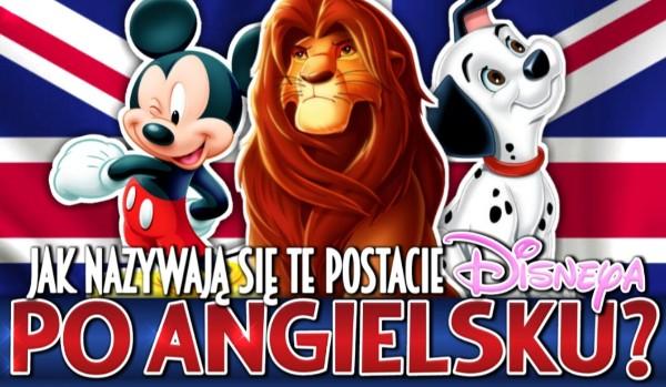 Jak nazywają się te postacie Disneya po angielsku?