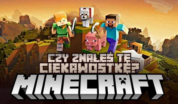 Czy znałeś tę ciekawostkę? Minecraft!