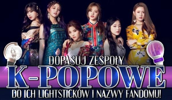 Dopasuj zespoły k-popowe do ich lightsticków i nazwy fandomu!