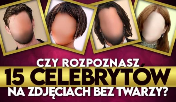 Czy rozpoznasz 15 celebrytów na zdjęciach bez twarzy?