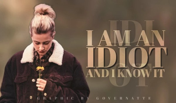 I am an idiot and I know it ~ one shot