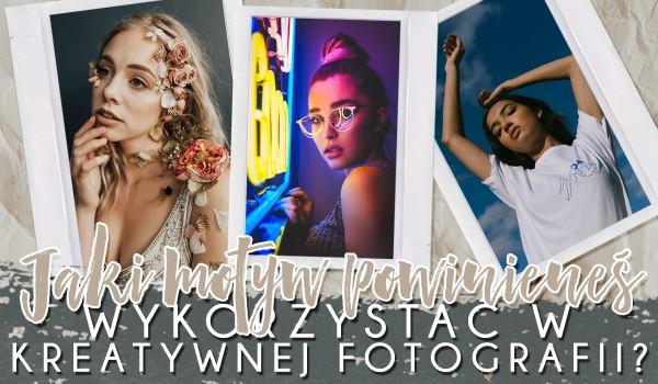 Jaki motyw powinieneś wykorzystać w kreatywnej fotografii portretowej?